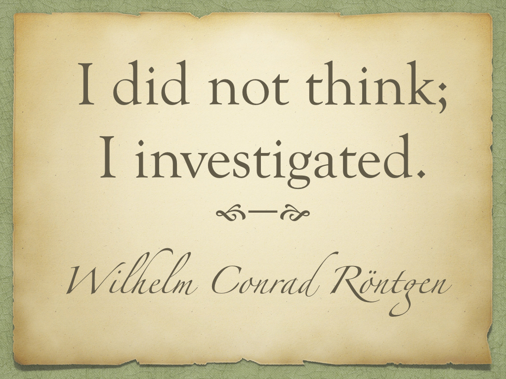 Image result for Wilhelm Conrad Röntgen quotes